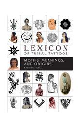 Lexicon of Tribal Tattoos Motifs, Meanings, and Origins