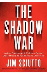 The Shadow War : Inside Russia´s and China's Secret Operations to Defeat America