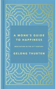 A Monk´s Guide to Happiness : Meditation in the 21st century