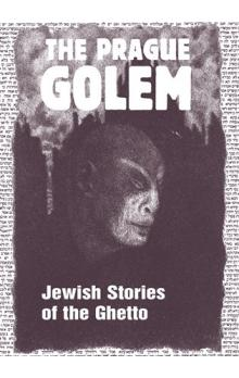 The Prague Golem -- Jewish Stories of the Ghetto