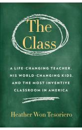 Class,The: A Brilliant Teacher, His World-Changing Kids, and the Most Inventive Classroom in America