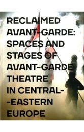 Reclaimed Avant-garde: Spaces and Stages of Avant-garde Theatre in Central-Eastern Europe