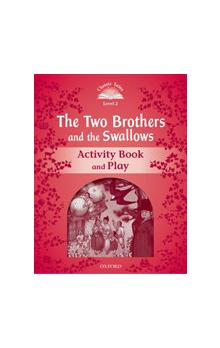 Classic Tales Second Edition Level 2 The Two Brothers and the Swallows Activity Book and Play