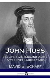 John Huss: His Life, Teachings