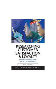 Researching Customer Satisfaction and Loyalty How to Find Out What People Really Think