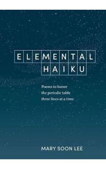 Elemental Haiku : Poems to Honor the Periodic Table, Three Lines at a Time