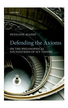 Defending the Axioms On the Philosophical Foundations of Set Theory