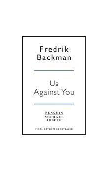 Backman, Fredrik - Us Against You From The New York Times Bestselling Author of A Man Called Ove and