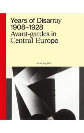 Years of Disarray 1908-1928 -- Avant-gardes in  Central Europe