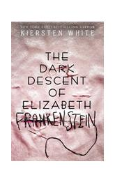 White, Kiersten - The Dark Descent Of Elizabeth Frankenstein