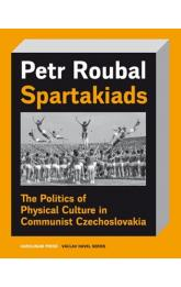 Spartakiads -- The Politics of Physical Culture in Communist Czechoslovakia