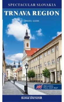 Trnava region Travel guide -- Spectacular Slovakia, includes pull-out map