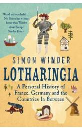 Lotharingia : A Personal History of France, Germany and the Countries In-Between