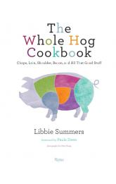 The Whole Hog Cookbook: Chops, Loin, Shoulder, Bacon, and All That Good Stuff
