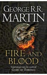 Fire and Blood : 300 Years Before a Game of Thrones (A Targaryen History)