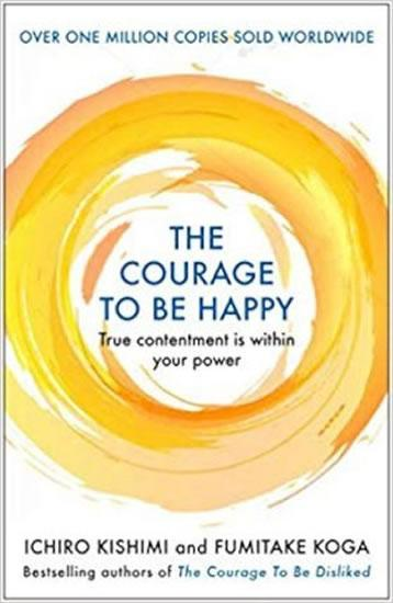 The Courage to be Happy : True Contentment Is Within Your Power