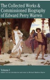 The Collected Works & Commissioned Biography of Edward Perry Warren -- Volume I