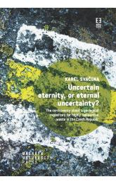 Uncertain eternity, or eternal uncertainty? -- The controversy about a geological repository for highly radioactive waste in the Czech Republic