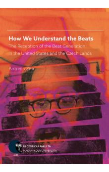 How We Understand the Beats -- The Reception of the Beat Generation in the United States and the Czech Lands