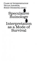 Speculative Ruinology: Interpretation as a mode of Survival