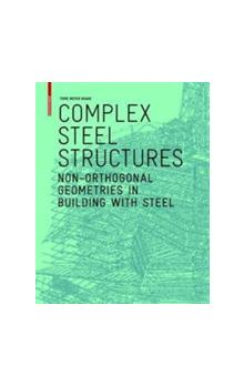 Complex Steel Structures Non-Orthogonal Geometries in Building with Steel