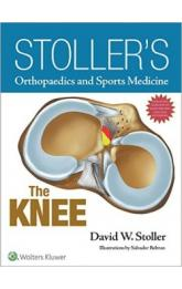 Stoller's Orthopaedics and Sports Medicine: The Knee Package
