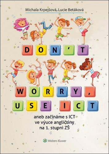 Don't worry, use ICT