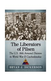 Liberators of Pilsen : The U.S. 16th Armored Division in World War II Czechoslovakia