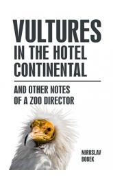 Vultures in the hotel Continental -- and other notes of a zoo director